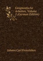 Geognostische Arbeiten, Volume 2 (German Edition)