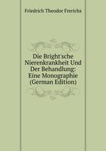 Die Bright`sche Nierenkrankheit Und Der Behandlung: Eine Monographie (German Edition)