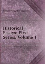 Historical Essays: First Series, Volume 1