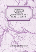 Instruction in Chemical Analysis, Quantitative Tr. And Ed. by J.L. Bullock
