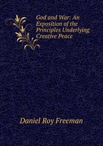 God and War: An Exposition of the Principles Underlying Creative Peace