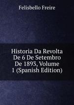 Historia Da Revolta De 6 De Setembro De 1893, Volume 1 (Spanish Edition)