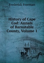 History of Cape Cod: Annals of Barnstable County, Volume 1