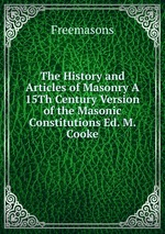 The History and Articles of Masonry A 15Th Century Version of the Masonic Constitutions Ed. M. Cooke