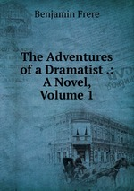 The Adventures of a Dramatist .: A Novel, Volume 1