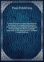 Corpus Documentorum Inquisitionis Haereticae Pravitatis Neerlandicae: Verzameling Van Stukken Betreffende De Pauselijke En Bisschoppelijke Inquisitie in De Nederlanden, Volume 5 (Latin Edition)