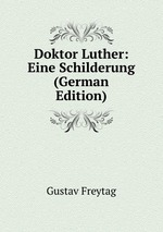 Doktor Luther: Eine Schilderung (German Edition)