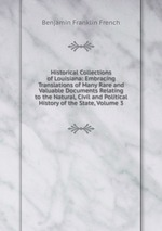 Historical Collections of Louisiana: Embracing Translations of Many Rare and Valuable Documents Relating to the Natural, Civil and Political History of the State, Volume 3