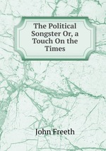 The Political Songster Or, a Touch On the Times