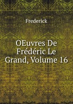 OEuvres De Frdric Le Grand, Volume 16