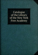 Catalogue of the Library of the New York Free Academy
