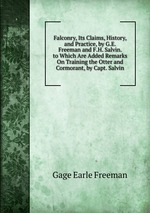 Falconry, Its Claims, History, and Practice, by G.E. Freeman and F.H. Salvin. to Which Are Added Remarks On Training the Otter and Cormorant, by Capt. Salvin
