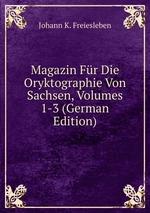 Magazin Fr Die Oryktographie Von Sachsen. Volumes 1-3