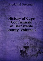 History of Cape Cod: Annals of Barnstable County, Volume 2