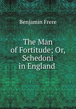 The Man of Fortitude; Or, Schedoni in England