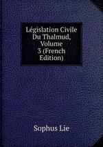 Lgislation Civile Du Thalmud, Volume 3 (French Edition)