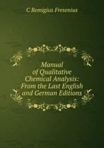 Manual of Qualitative Chemical Analysis: From the Last English and German Editions