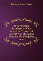 The Philippine Experiences of an American Teacher: A Narrative of Work and Travel in the Philippine Islands