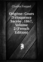Origne: Cours D`loquence Sacre . 1867, Volume 2 (French Edition)
