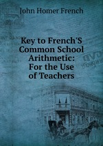 Key to French`S Common School Arithmetic: For the Use of Teachers
