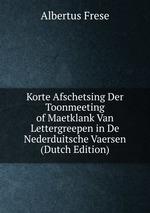 Korte Afschetsing Der Toonmeeting of Maetklank Van Lettergreepen in De Nederduitsche Vaersen (Dutch Edition)