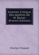 Examen Critique Des Aptres De M. Renan (French Edition)