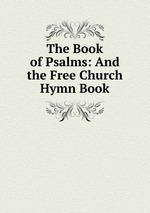 The Book of Psalms: And the Free Church Hymn Book