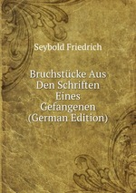 Bruchstcke Aus Den Schriften Eines Gefangenen (German Edition)