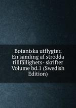 Botaniska utflygter. En samling af strdda tillfllighets- skrifter Volume bd.1 (Swedish Edition)