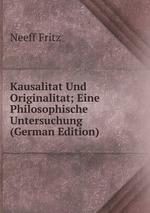 Kausalitat Und Originalitat; Eine Philosophische Untersuchung (German Edition)
