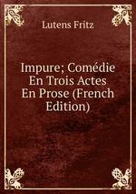 Impure; Comdie En Trois Actes En Prose (French Edition)