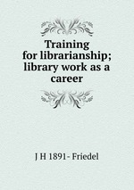 Training for librarianship; library work as a career