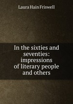 In the sixties and seventies: impressions of literary people and others
