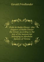 Pirk de Rabbi Eliezer: (the chapters of Rabbi Eliezer the Great) according to the text of the manuscript belonging to Abraham Epstein of Vienna
