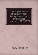 The appreciation of quality: oral history transcript / and related material, 1972-1979
