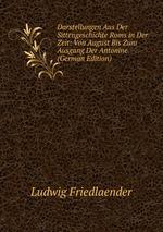 Darstellungen Aus Der Sittengeschichte Roms in Der Zeit: Von August Bis Zum Ausgang Der Antonine (German Edition)