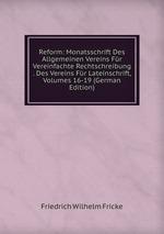 Reform: Monatsschrift Des Allgemeinen Vereins Fr Vereinfachte Rechtschreibung . Des Vereins Fr Lateinschrift, Volumes 16-19 (German Edition)