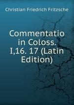 Commentatio in Coloss. I,16. 17 (Latin Edition)