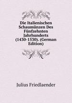 Die Italienischen Schaumnzen Des Fnfzehnten Jahrhunderts (1430-1530). (German Edition)