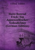 Hans Konrad Frick: Ein Appenzellischer Volksdichter (German Edition)