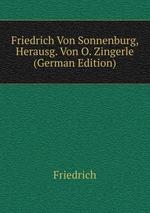 Friedrich Von Sonnenburg, Herausg. Von O. Zingerle (German Edition)