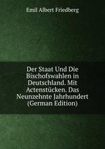 Der Staat Und Die Bischofswahlen in Deutschland. Mit Actenstcken. Das Neunzehnte Jahrhundert (German Edition)