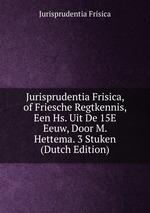 Jurisprudentia Frisica, of Friesche Regtkennis, Een Hs. Uit De 15E Eeuw, Door M. Hettema. 3 Stuken (Dutch Edition)