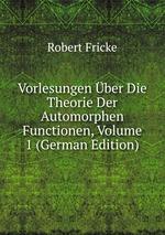 Vorlesungen ber Die Theorie Der Automorphen Functionen, Volume 1 (German Edition)