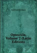 Opuscula, Volume 2 (Latin Edition)