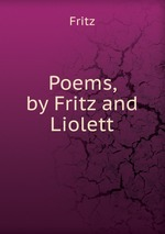 Poems, by Fritz and Liolett