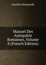 Manuel Des Antiquits Romaines, Volume 8 (French Edition)
