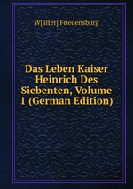 Das Leben Kaiser Heinrich Des Siebenten, Volume 1 (German Edition)