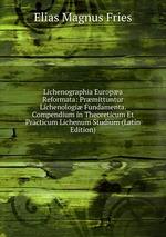 Lichenographia Europa Reformata: Prmittuntur Lichenologi Fundamenta. Compendium in Theoreticum Et Practicum Lichenum Studium (Latin Edition)