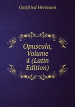 Opuscula, Volume 4 (Latin Edition)
